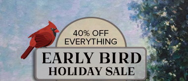 Early Bird Holiday Special: 40% Off Everything!